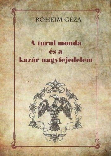 A turul monda és a kazár nagyfejedelem - Róheim Géza |