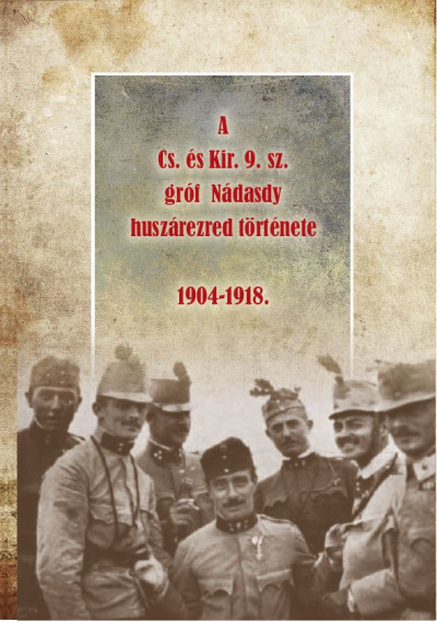A Cs. és Kir. 9. sz. gróf Nádasdy huszárezred története 1904-1918 - Riedl Miklós pdf epub