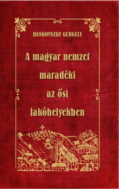 A magyar nemzet maradéki az ősi lakóhelyekben