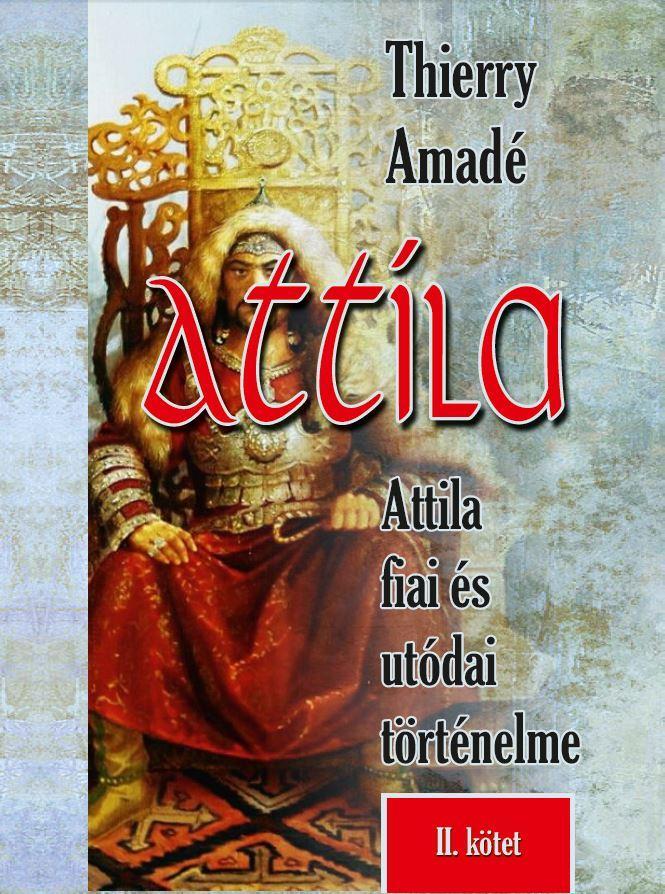 Attila Attila fiai és utódai történelme - II.kötet