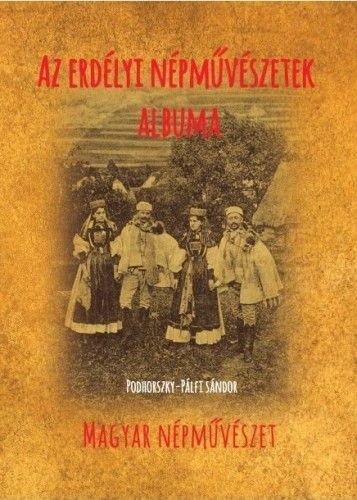 Az erdélyi népművészetek albuma - Podhorszky-Pálfi Sándor |