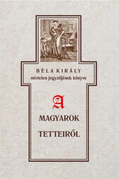 Béla király névtelen jegyzőjének könyve a magyarok tetteiről - Szabó Károly pdf epub