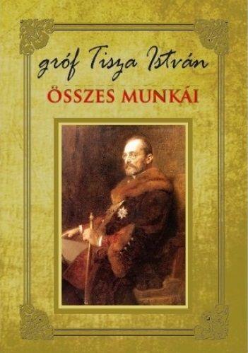 Gróf Tisza István összes munkái