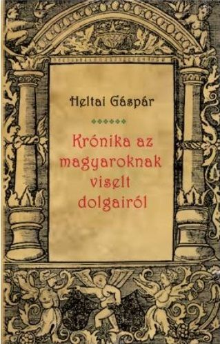 Krónika az magyaroknak viselt dolgairól - Heltai Gáspár |
