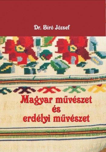 Magyar művészet és erdélyi művészet - Bíró József |