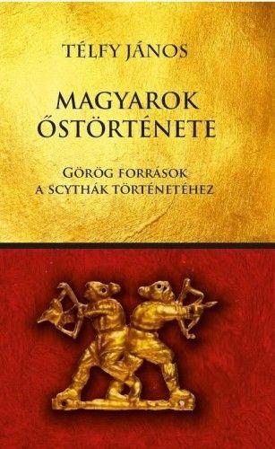 Magyarok őstörténete - Görög források a scythák történetéhez - Télfy János pdf epub