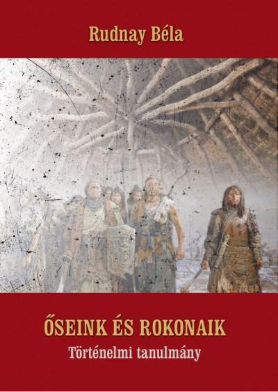 Őseink és rokonaik - Történelmi tanulmány - Rudnay Béla pdf epub
