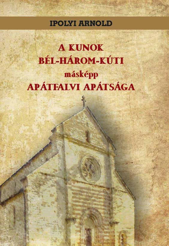 A KUNOK BÉL-HÁROM-KÚTI másképp APÁTFALVI APÁTSÁGA