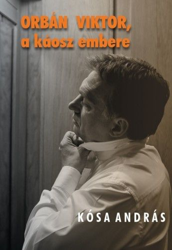Orbán Viktor, a káosz embere - Kósa András pdf epub