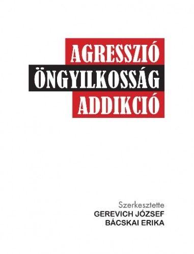 Agresszió-öngyilkosság-addikció - Gerevich József |