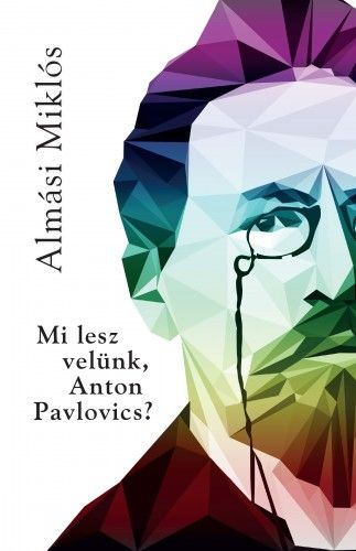 Mi lesz velünk Anton Pavlovics? - Almási Miklós pdf epub