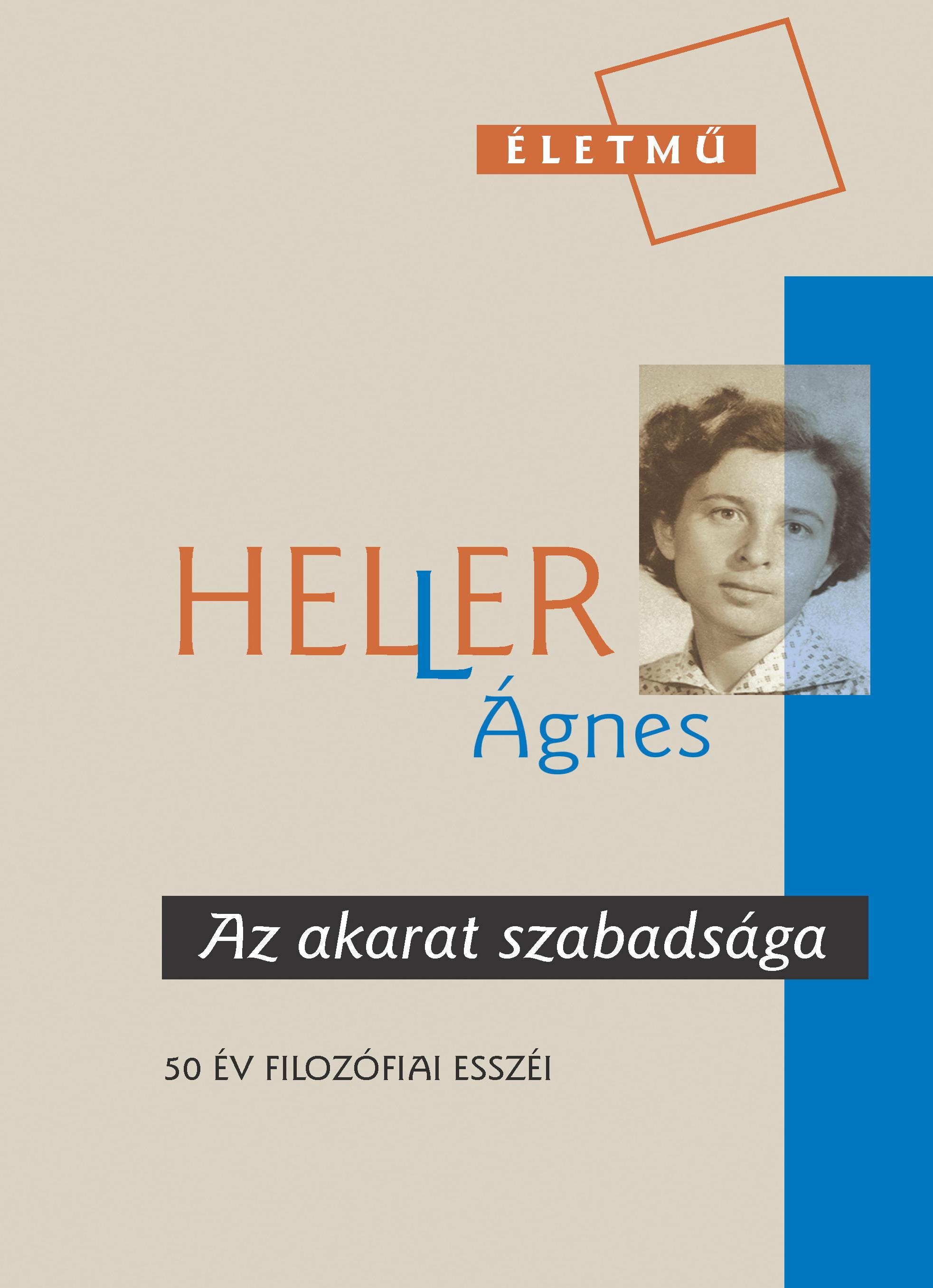 Az akarat szabadsága - Heller Ágnes |