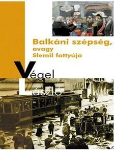 Balkáni szépség, avagy Slemil fattyúja - Végel László pdf epub
