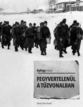 Fegyvertelenül a tűzvonalban - György István |