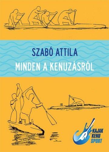 Minden a kenuzásról - Szabó Attila pdf epub