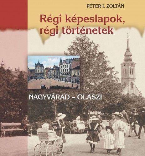 Régi képeslapok, régi történetek - Péter I. Zoltán pdf epub