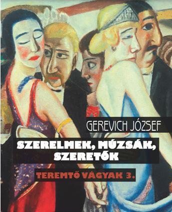 Szerelmek, múzsák, szeretők - Gerevich József |