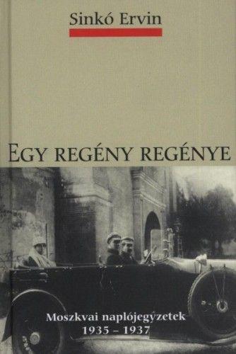 Egy regény regénye - Moszkvai naplójegyzetek 1935-1937