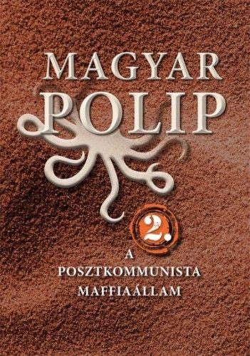 Magyar polip 2. A posztkommunista maffiaállam