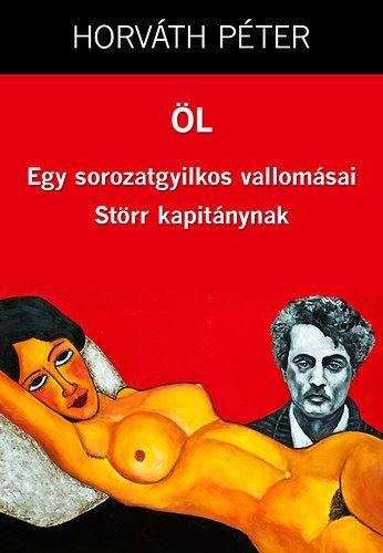 ÖL - Egy sorozatgyilkos vallomásai Störr kapitánynak - Horváth Péter pdf epub