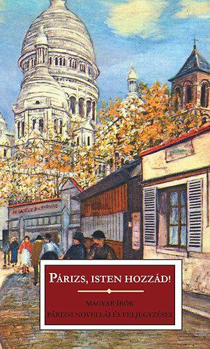 Párizs, isten hozzád! - Magyar írók párizsi novellái és feljegyzései -  pdf epub