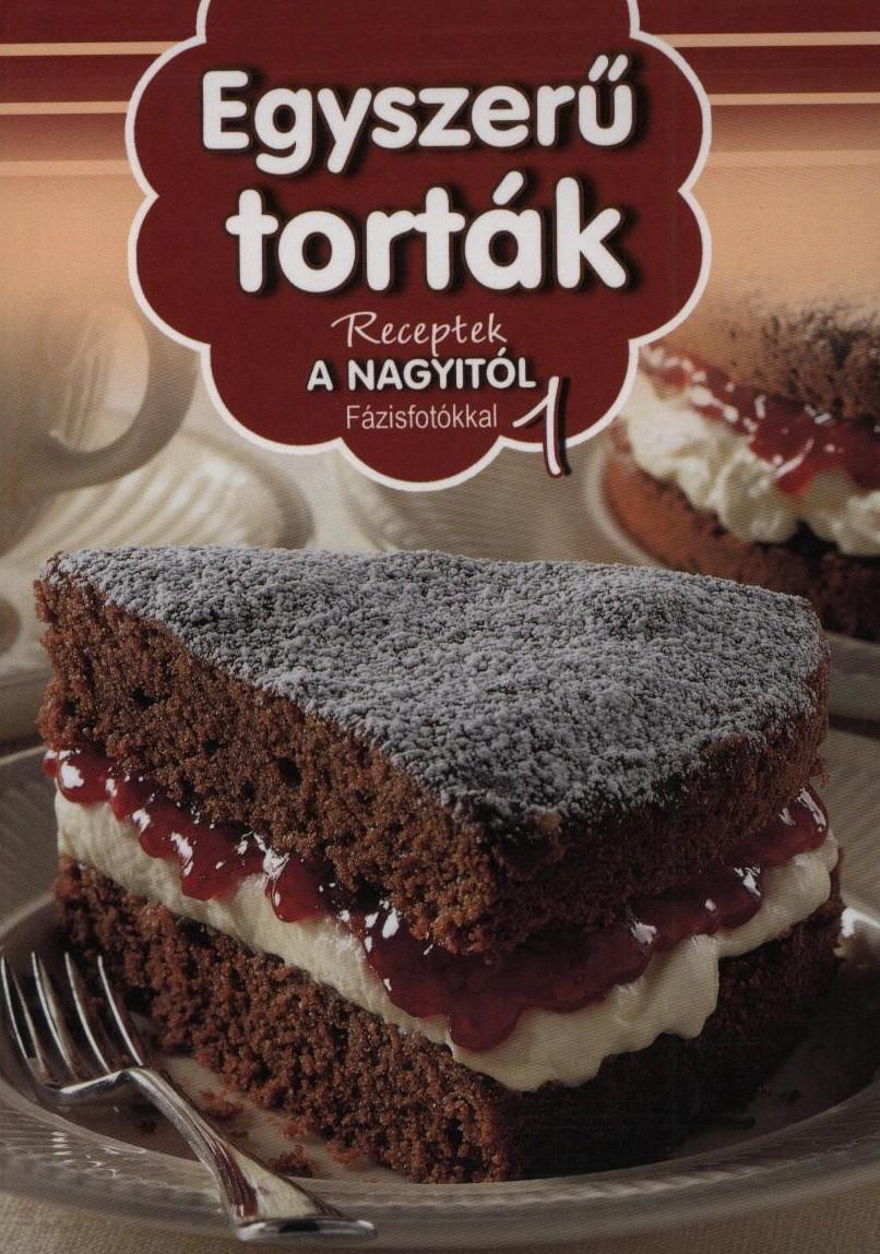 Egyszerű torták - Receptek a Nagyitól 1. -  pdf epub