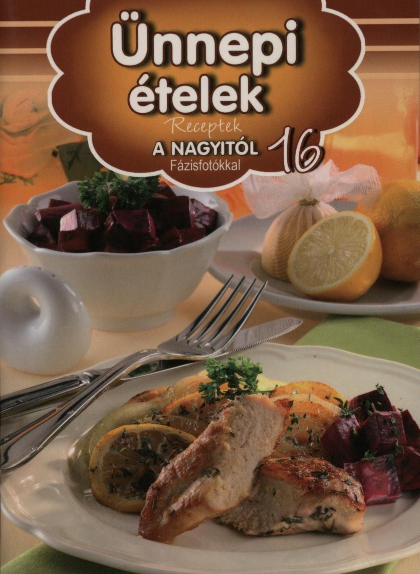Ünnepi ételek - Receptek a Nagyitól 16. -  pdf epub