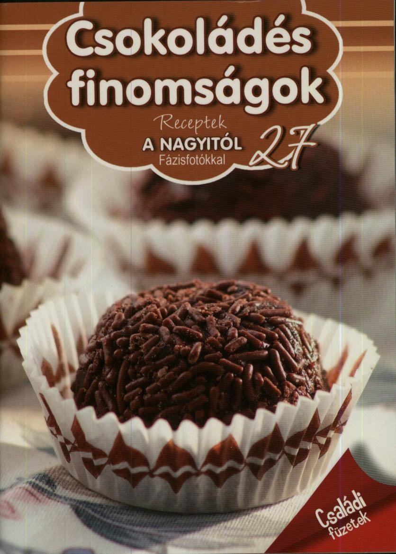 Csokoládés finomságok - Receptek a Nagyitól 27.
