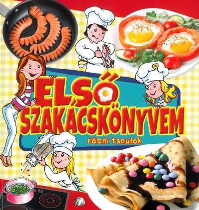 Első szakácskönyvem – Főzni tanulok – Gyerekeknek