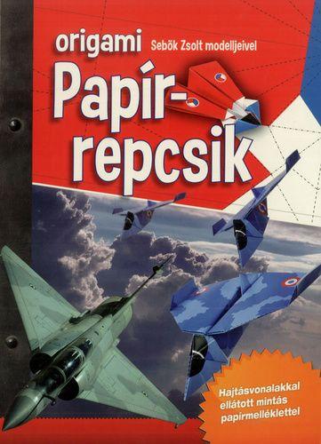 Origami papírrepcsik - Sebők Zsolt |