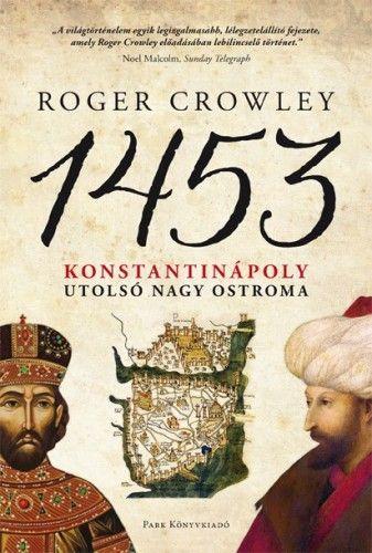 1453 - Konstantinápoly utolsó nagy ostroma - Roger Crowley |