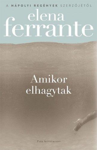 Amikor elhagytak - Elena Ferrante pdf epub