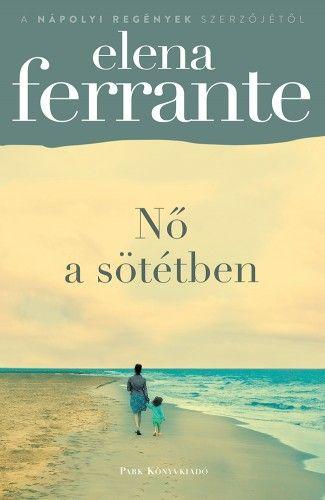 Nő a sötétben - Elena Ferrante |