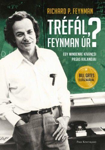 Tréfál, Feynman úr? - Egy mindenre kíváncsi pasas kalandjai - Richard Phillips Feynman pdf epub
