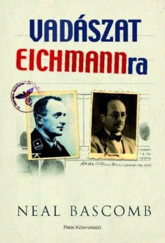 Vadászat Eichmannra - Neal Bascomb |