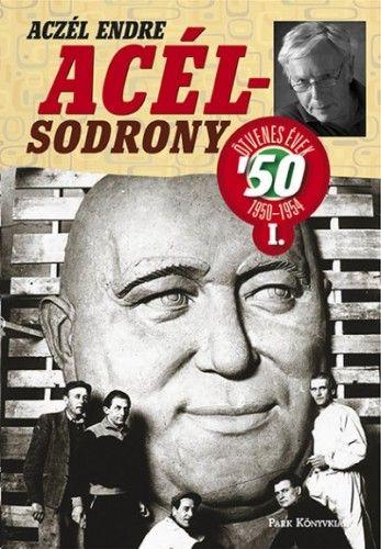 Acélsodrony 50 I. - Ötvenes évek 1950-1954 - Aczél Endre pdf epub