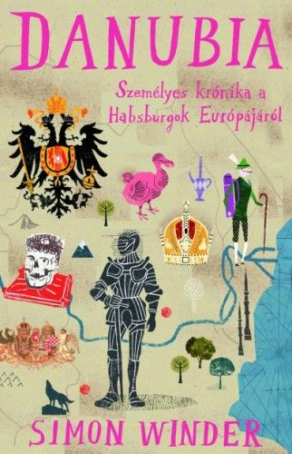 Danubia - Személyes krónika a Habsburgok Európájáról - Simon Winder |