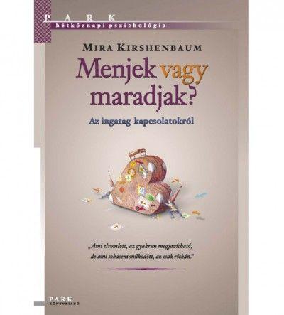 Menjek vagy maradjak? - Az ingatag kapcsolatokról - Mira Kirshenbaum pdf epub