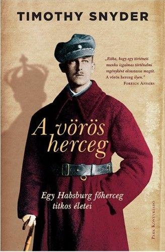 A vörös herceg - Egy Habsburg főherceg titkos életei - Timothy Snyder pdf epub