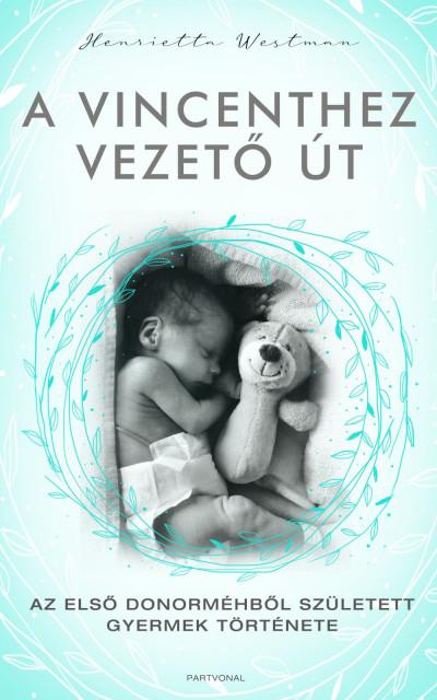 A Vincenthez vezető út - Az első donorméhből született gyermek története - Henrietta Westman |