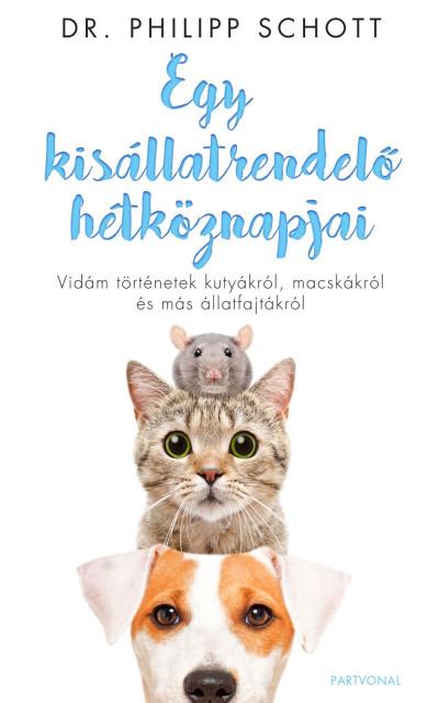 Egy kisállatrendelő hétköznapjai - Vidám történetek kutyákról, macskákról és más állatfajtákról