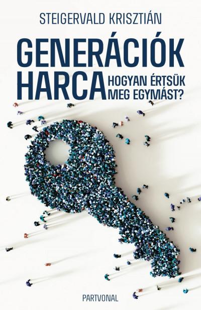 Generációk harca - Hogyan értsük meg egymást? - Steigervald Krisztián |