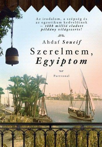 Szerelmem, Egyiptom - Ahdaf Soueif |