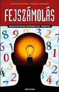 Fejszámolás - Boszorkányos matematikai trükkök - Arthur Benjamin |