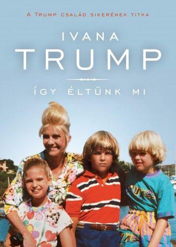 Így éltünk mi - A Trump család sikerének titka