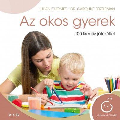 Az okos gyerek - 100 kreatív játékötlet - Julian Chomet |