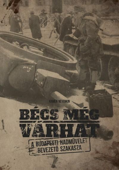 Bécs még várhat - A budapesti hadművelet bevezető szakasza - Kamen Nevenkin |