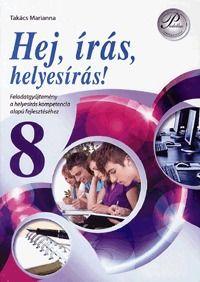 Takács Marianna könyve: Hej, írás, helyesírás! 8. osztály - Feladatgyűjtemény a helyesírás kompetencia alapú fejlesztéséhez | könyv borító  Hej, írás, helyesírás! 8. osztály Feladatgyűjtemény a helyesírás kompetencia alapú fejlesztéséhez