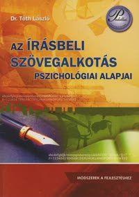 Az írásbeli szövegalkotás pszichológiai alapjai - Módszerek a fejlesztéshez - Tóth László |