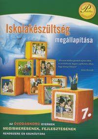 Iskolakészültség megállapítása 7. - Az óvodáskorú gyermek megismerésének, fejlesztésének rendszere és eszköztára - Takács Erika |